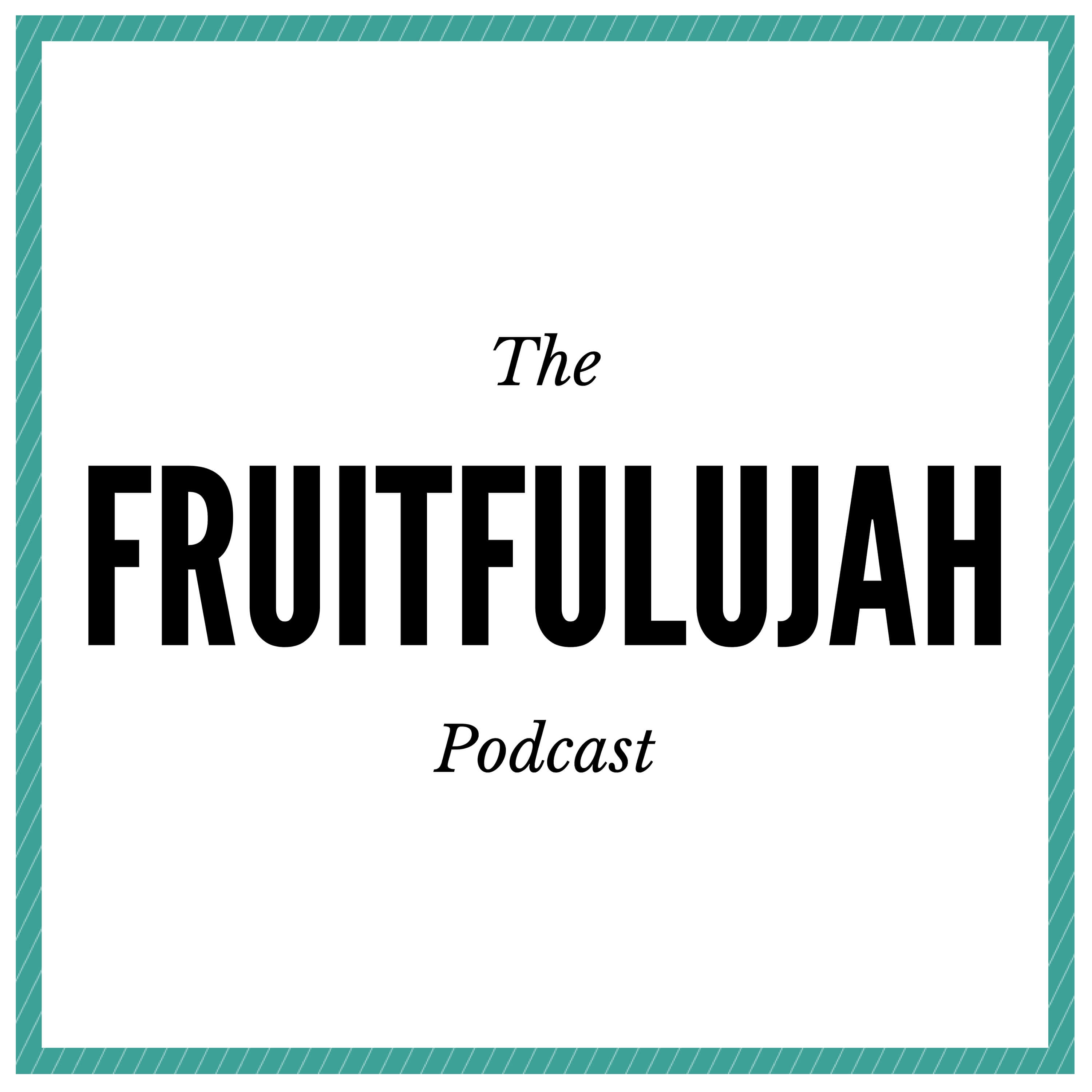 The Fruitfulujah Podcast